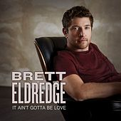 It Ain't Gotta Be Love by Brett Eldredge