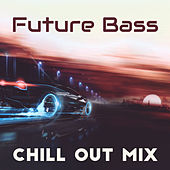 Future Bass Chill Out Mix by Various Artists
