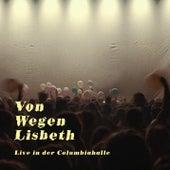 Von Wegen Lisbeth - Live in der Columbiahalle Teil 4 von Von Wegen Lisbeth