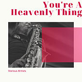 You're A Heavenly Thing de Various Artists