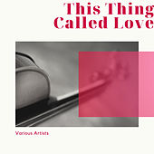 This Thing Called Love von Various Artists