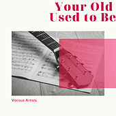 Your Old Used to Be by Various Artists