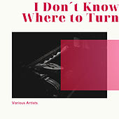 I Don´t Know Where to Turn by Various Artists