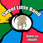Babies Go Erasure by Sweet Little Band
