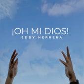 Oh Mi Dios de Eddy Herrera