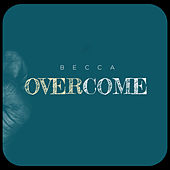 Overcome by Becca