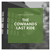 The Cowhands Last Ride by Various Artists