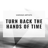 Turn Back the Hands of Time von Various Artists