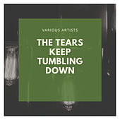 The Tears Keep Tumbling Down de Various Artists
