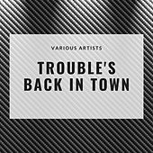 Trouble's Back in Town de Various Artists