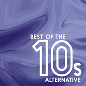 Best Of The 10s: Alternative by Various Artists