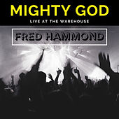 Mighty God (Live at the Warehouse) de Fred Hammond