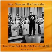 Lover Come Back To Me / My Heart Stood Still (All Tracks Remastered) by Artie Shaw