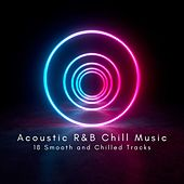 Acoustic R&B Chill Music: 18 Smooth and Chilled Tracks fra Various Artists