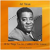 All the Things You Are / Lullaby of the Leaves (All Tracks Remastered) von Art Tatum