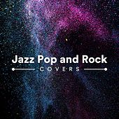 Jazz Pop and Rock Covers de Various Artists