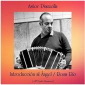 Introducción al Ángel / Rosa Río (All Tracks Remastered) by Astor Piazzolla