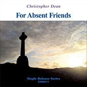For Absent Friends by Christopher Dean