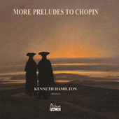 More Preludes to Chopin by Kenneth Hamilton