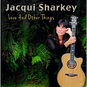 Love and Other Things by Jacqui Sharkey