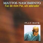Faz de Mim Pai, Um Adorador (Play Back) de Mattos Nascimento