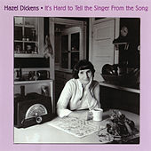 It's Hard to Tell the Singer From the Song by Hazel Dickens