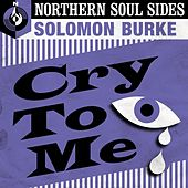 Cry to Me: Northern Soul Sides by Solomon Burke