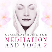 Classical Music for Meditation and Yoga Vol. 2 by Various Artists