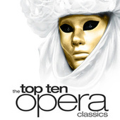 The Top Ten Opera Classics by Various Artists