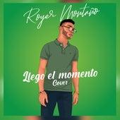 Llego el Momento (Cover) de Royer Montaño