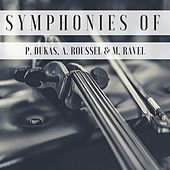 Symphonies of P. Dukas, A. Roussel & M. Ravel de Various Artists