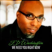 We Need You Now by Jd Washington