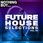 Nothing But... Future House Selections, Vol. 05 de Various Artists