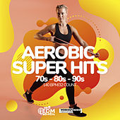 Aerobic Super Hits 70s - 80s - 90s: 60 Minutes Mixed for Fitness & Workout 140 bpm/32 Count by Hard EDM Workout