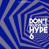 Don't Believe the Hype 6 by Various Artists
