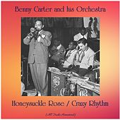 Honeysuckle Rose / Crazy Rhythm (All Tracks Remastered) de Benny Carter and His Orchestra