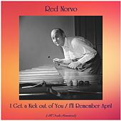 I Get a Kick out of You / I'll Remember April (All Tracks Remastered) by Red Norvo