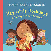 Hey Little Rockabye (A Lullaby for Pet Adoption) by Buffy Sainte-Marie