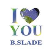 I Love You - Single de B.Slade