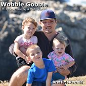 Wobble Gobble (feat. J-Man, Poison Ivy & Mad Maddi) by Brett McDermid