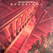 Beddorūmu by No Tan Humano