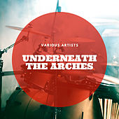 Underneath the Arches by Various Artists
