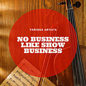 No Business Like Show Business by Various Artists