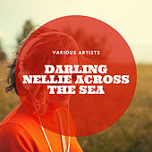 Darling Nellie Across the Sea by Various Artists