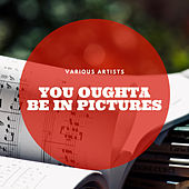 You Oughta Be In Pictures by Various Artists