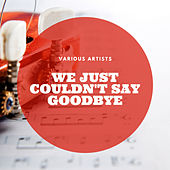 We Just Couldn't Say Goodbye de Various Artists