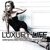 Luxury Life (Contemporary Deep House Vibes Only, Fashion Selection) by Various Artists