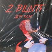 2 Blunt$ by Zeta Ro$e