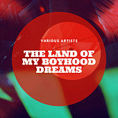 The Land of My Boyhood Dreams by Various Artists