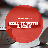 Seal It With a Kiss by Various Artists